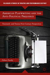 American Playwriting and the Anti-Political Prejudice by N. Pressley