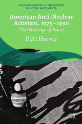 American Anti-Nuclear Activism, 1975-1990 by K. Harvey