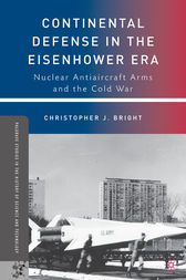 Continental Defense in the Eisenhower Era by C. Bright