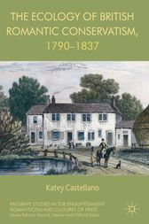 The Ecology of British Romantic Conservatism, 1790-1837 by Katey Castellano