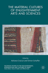 The Material Cultures of Enlightenment Arts and Sciences by Adriana Craciun