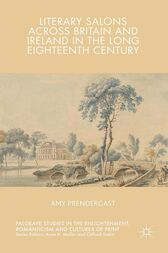Literary Salons Across Britain and Ireland in the Long Eighteenth Century by Amy Prendergast