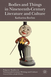 Bodies and Things in Nineteenth-Century Literature and Culture by K. Boehm