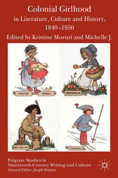 Colonial Girlhood in Literature, Culture and History, 1840-1950 by K. Moruzi