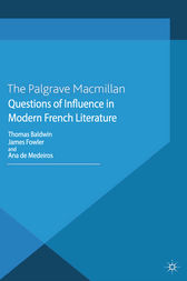 Questions of Influence in Modern French Literature by T. Baldwin