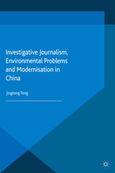 Investigative Journalism, Environmental Problems and Modernisation in China by J. Tong