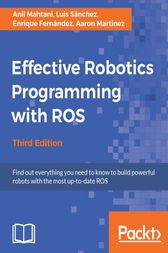 Effective Robotics Programming with ROS by Anil Mahtani
