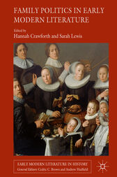 Family Politics in Early Modern Literature by Hannah Crawforth