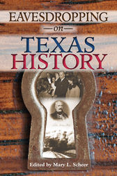 Eavesdropping on Texas History by Mary L. Scheer