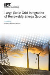 Large Scale Grid Integration of Renewable Energy Sources by Antonio Moreno-Munoz