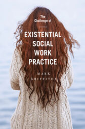 The Challenge of Existential Social Work Practice by Mark Griffiths