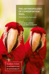 The Anthropology of Conservation NGOs by Peter Bille Larsen