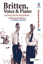 Britten, Voice and Piano: Lectures on the Vocal Music of Benjamin Britten