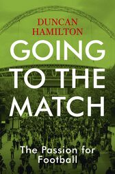 Going to the Match by Duncan Hamilton