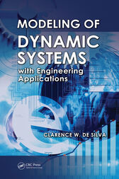 Modeling of Dynamic Systems with Engineering Applications by Clarence W. de Silva