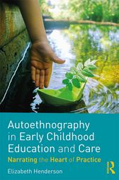 Autoethnography in Early Childhood Education and Care by Elizabeth Henderson