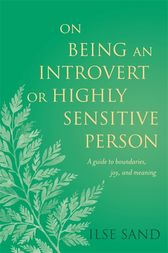On Being an Introvert or Highly Sensitive Person by Ilse Sand