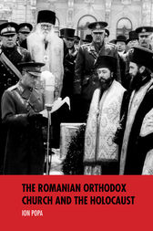 The Romanian Orthodox Church and the Holocaust by Ion Popa