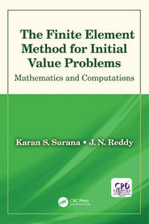 The Finite Element Method for Initial Value Problems by Karan S. Surana