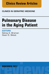Pulmonary Disease in the Aging Patient, An Issue of Clinics in Geriatric Medicine by Sidney S. Braman