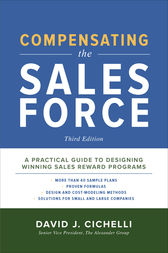 Compensating the Sales Force, Third Edition: A Practical Guide to Designing Winning Sales Reward Programs by David J. Cichelli