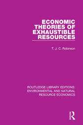 Economic Theories of Exhaustible Resources by T. J. C. Robinson