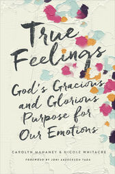 True Feelings by Carolyn Mahaney