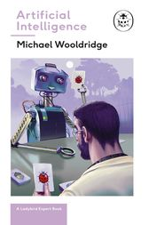 Artificial Intelligence: Everything you need to know about the coming AI. A Ladybird Expert Book