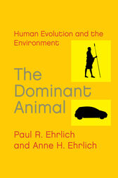 The Dominant Animal by Paul R. Ehrlich
