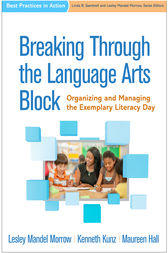 Breaking Through the Language Arts Block by Lesley Mandel Morrow