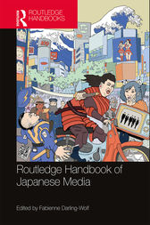 Routledge Handbook of Japanese Media by Fabienne Darling-Wolf