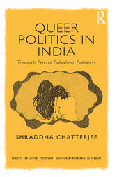 Queer Politics in India: Towards Sexual Subaltern Subjects by Shraddha Chatterjee