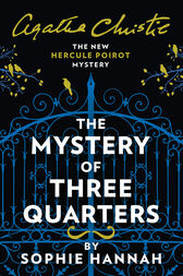 The Mystery of Three Quarters: The New Hercule Poirot Mystery by Sophie Hannah