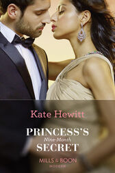 Princess's Nine-Month Secret (Mills & Boon Modern) (One Night With Consequences, Book 45) by Kate Hewitt