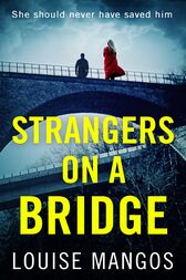 Strangers on a Bridge: A gripping debut psychological thriller! by Louise Mangos