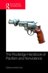 The Routledge Handbook of Pacifism and Nonviolence by Andrew Fiala