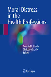 Moral Distress in the Health Professions by Connie M. Ulrich