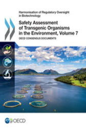 Safety Assessment of Transgenic Organisms in the Environment, Volume 7 by OECD Publishing