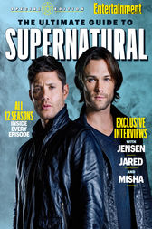 ENTERTAINMENT WEEKLY The Ultimate Guide to Supernatural by The Editors of Entertainment Weekly