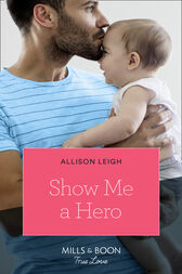 Show Me A Hero (Mills & Boon True Love) by Allison Leigh