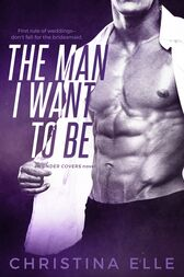 The Man I Want to Be by Christina Elle