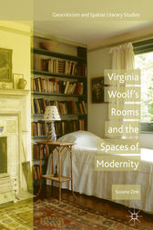 Virginia Woolf's Rooms and the Spaces of Modernity by Suzana Zink