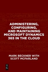 Administering, Configuring, and Maintaining Microsoft Dynamics 365 in the Cloud by Mark Beckner