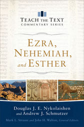 Ezra, Nehemiah, and Esther (Teach the Text Commentary Series) by Douglas J.E. Nykolaishen