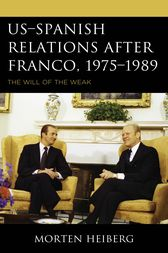 US–Spanish Relations after Franco, 1975–1989 by Morten Heiberg