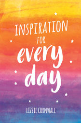 Inspiration for Every Day by Lizzie Cornwall