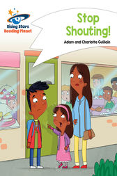 Reading Planet - Stop Shouting! - White: Comet Street Kids by Adam Guillain