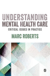 Understanding Mental Health Care: Critical Issues in Practice by Marc Roberts