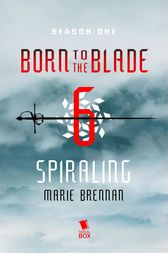 Spiraling (Born to the Blade Season 1 Episode 6) by Marie Brennan