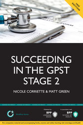 Succeeding in the GP ST Stage 2 Situational Judgement Tests / Professional Dilemmas: Practice questions for GPST / GPVTS Stage 2 Selection
